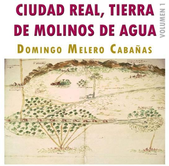 Portada del libro Ciudad Real tierra de molinos de agua - Los molinos de agua de Herencia