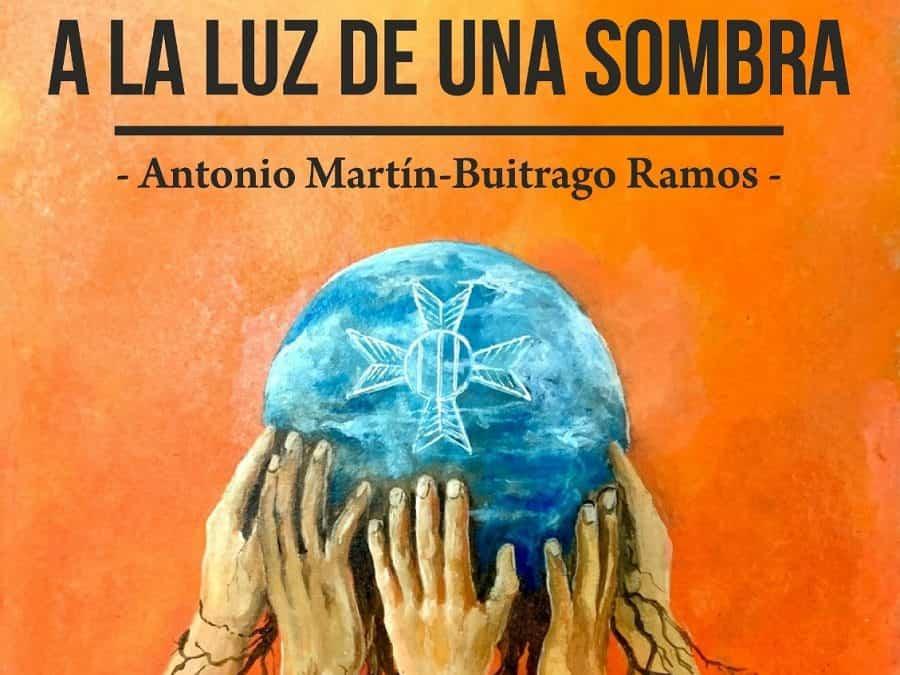 """A la venta el libro póstumo de Antonio Martín-Buitrago, """"A la luz de una sombra"""" 3"""