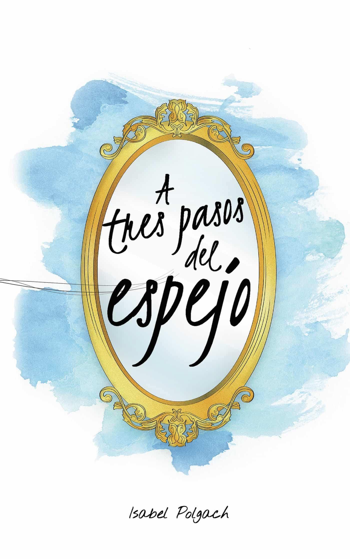 """A tres pasos del espejo - Isabel Polgach presenta su poemario """"A tres pasos del espejo"""""""