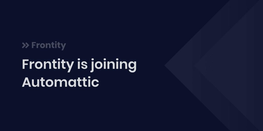 Frontity, que contó con inversión herenciana, se une a la matriz de WordPress.com, Automattic 1